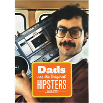 """dads are the original hipsters"""